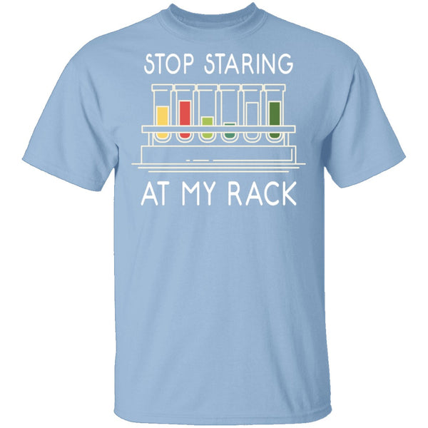 Stop Staring At My Rack T-Shirt CustomCat