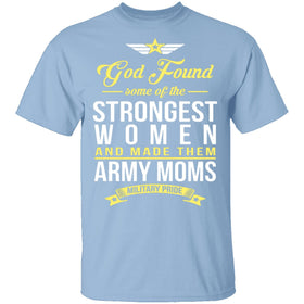 Strongest Women Are Army Moms T-Shirt