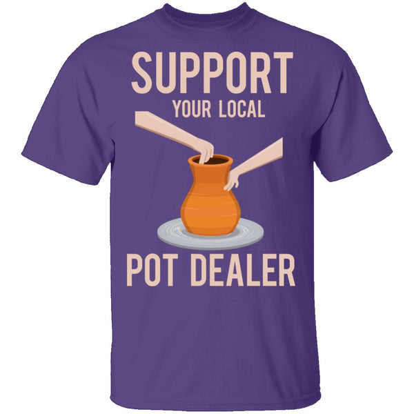 Support Your Local Pot Dealer Marijuana T-Shirt CustomCat