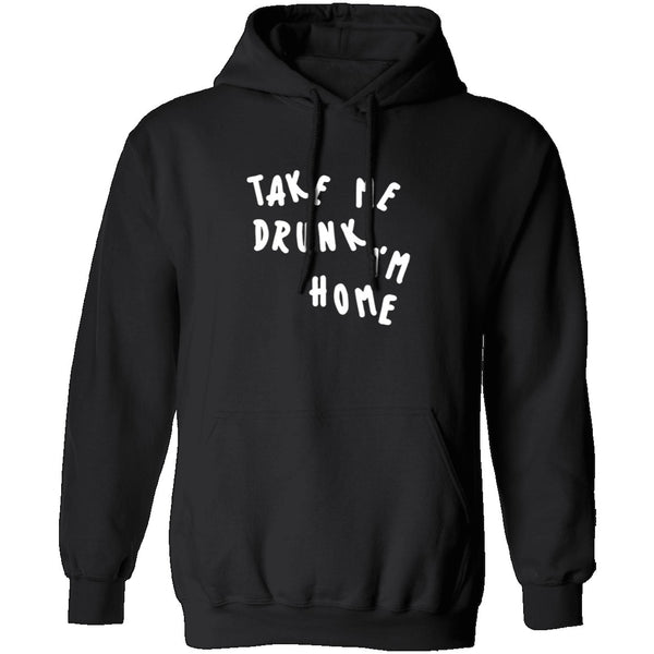 Take Me Drunk I'm Home T-Shirt CustomCat
