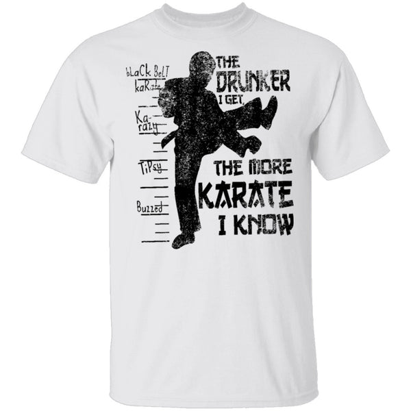 The Drunker I Get the more Karate I Know T-Shirt CustomCat