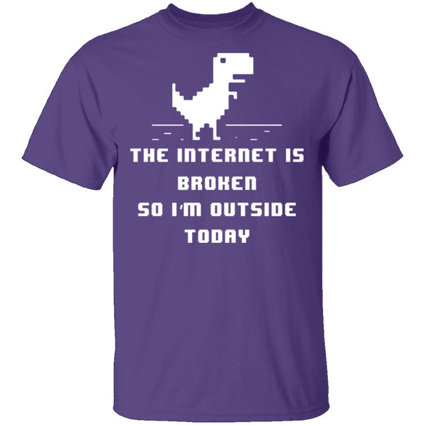 The Internet Is Broken So I'm Outside Today T-Shirt CustomCat