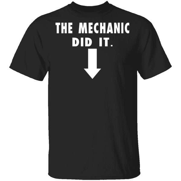 The Mechanic Did It T-Shirt CustomCat