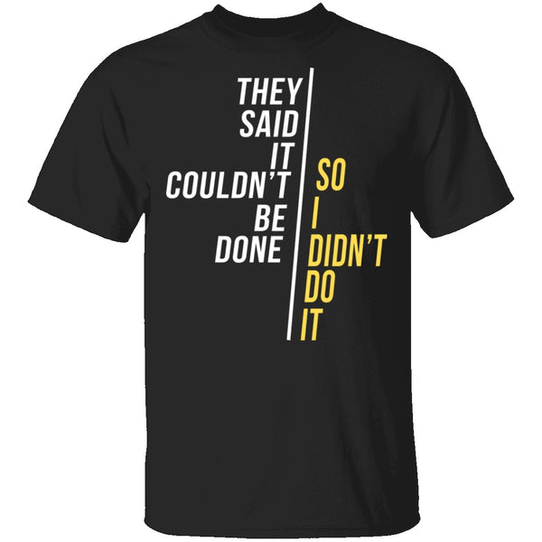 They Said It Couldn't Be Done T-Shirt CustomCat