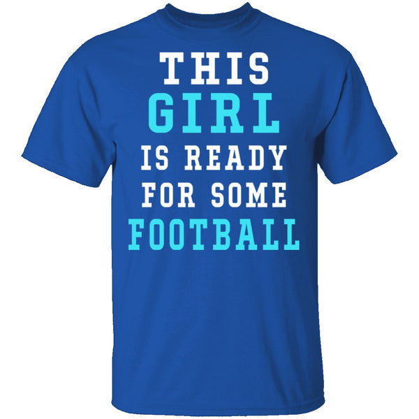 This Girl Is Ready For Some Football T-Shirt CustomCat