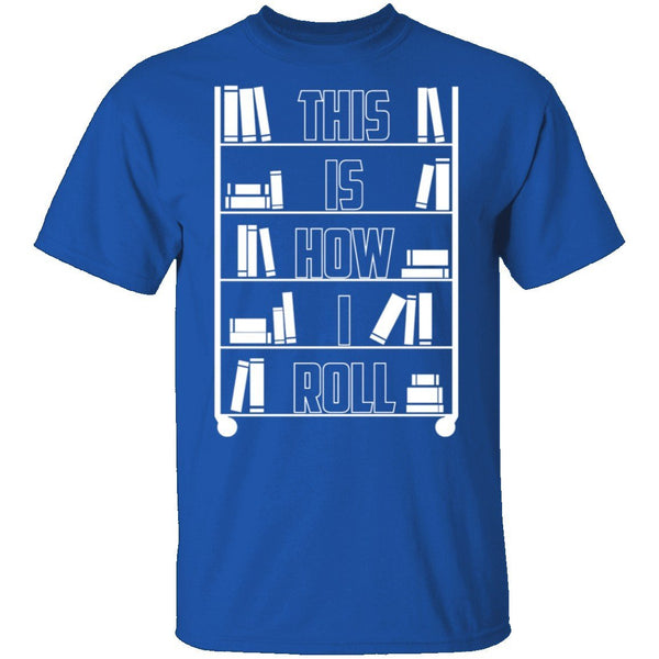 This is How I Roll T-Shirt CustomCat