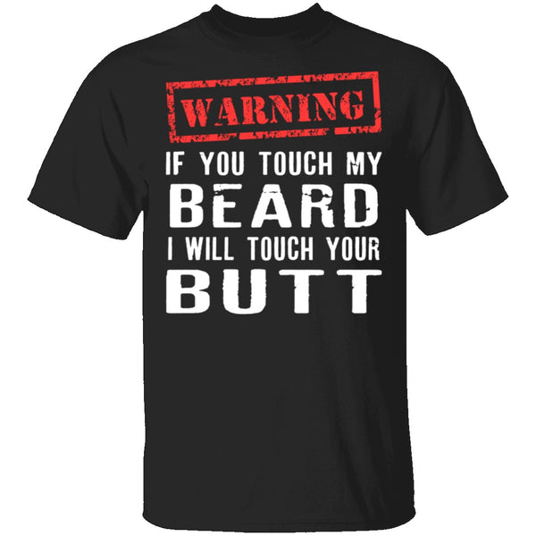 Touch My Beard And I'll Touch Your Butt T-Shirt CustomCat
