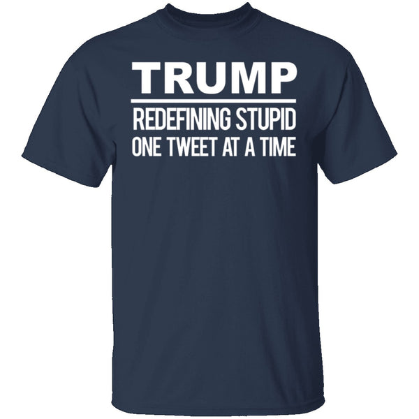 Trump Redefining Stupid One Tweet At A Time T-Shirt CustomCat