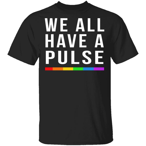 We All Have A Pulse T-Shirt CustomCat