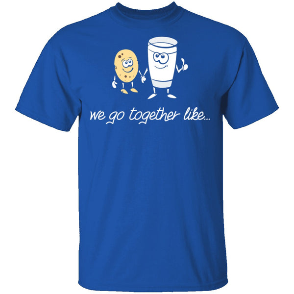 We Go Together Like Milk And Cookies T-Shirt CustomCat