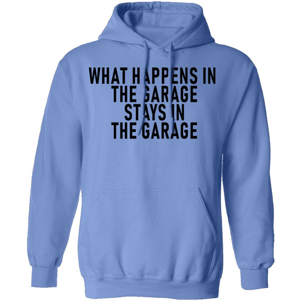 What Happens In The Garage Stays In The Garage T-Shirt CustomCat
