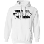 When I Die My Dog Gets Everything T-Shirt CustomCat