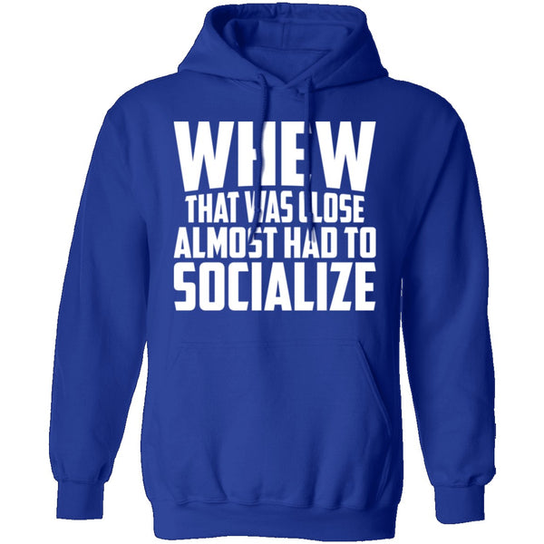 Whew Almost Had To Socialize T-Shirt CustomCat