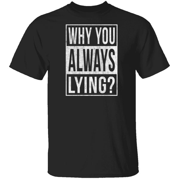 Why You Always Lying? T-Shirt CustomCat