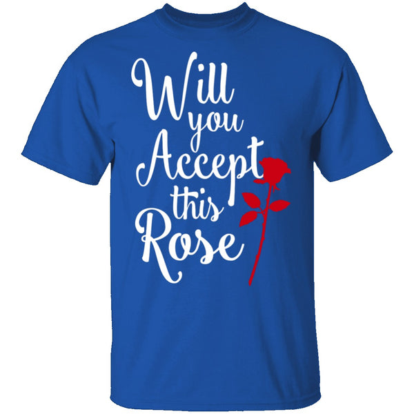 Will You Accept This Rose T-Shirt CustomCat