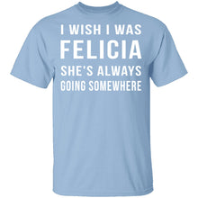 Wish I Was Felicia T-Shirt