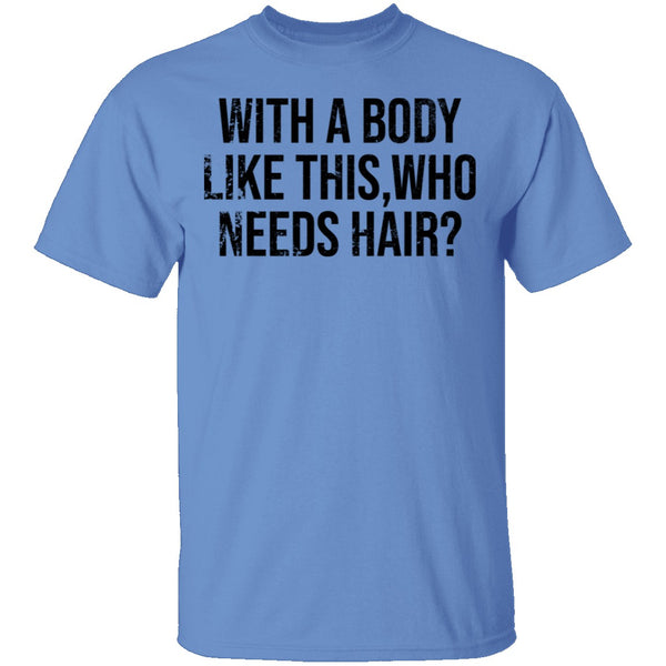 With A Body Like This Who Needs Hair T-Shirt CustomCat