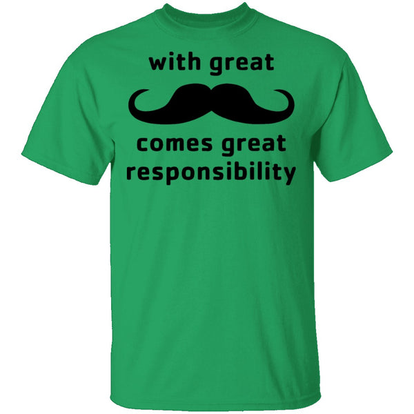With Great Moustache Comes Great Responsability T-Shirt CustomCat