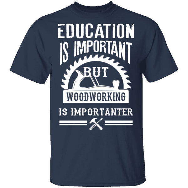 Woodworking Is Importanter T-Shirt CustomCat