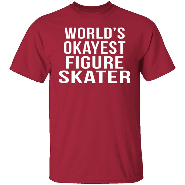 World's Okayest Figure Skater T-Shirt CustomCat