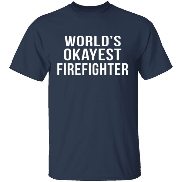 World's Okayest Firefighter T-Shirt CustomCat
