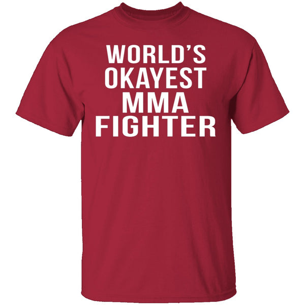 World's Okayest MMA Fighter T-Shirt CustomCat