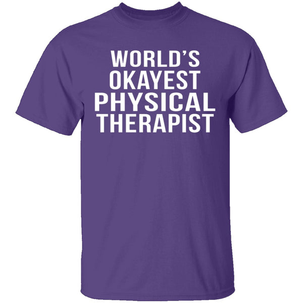 World's Okayest Physical Therapist T-Shirt CustomCat