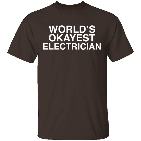 Worlds Okayest Electrician T-Shirt CustomCat