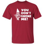 You Don't Gnome Me T-Shirt CustomCat