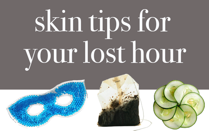Skin Tips for Your Lost Hour