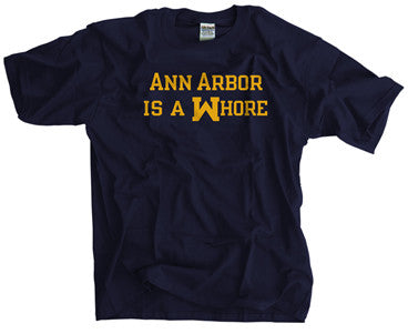 ANN ARBOR IS A WHORE SHIRT -  - SPORTSCRACK