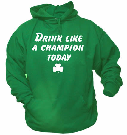 Drink Like A Champion Today St. Patrick's Day Irish Green Hoodie -  - SPORTSCRACK