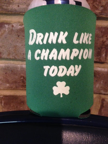 Drink Like A Champion Today Beer Can Cooler Koozie