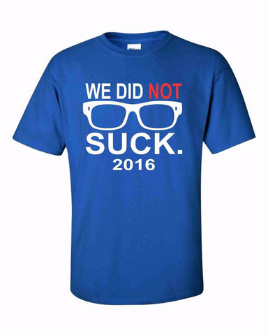 We Did Not Suck 2016 Shirt