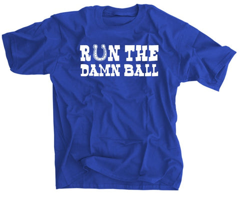 Run the Damn Ball Colts T-Shirt