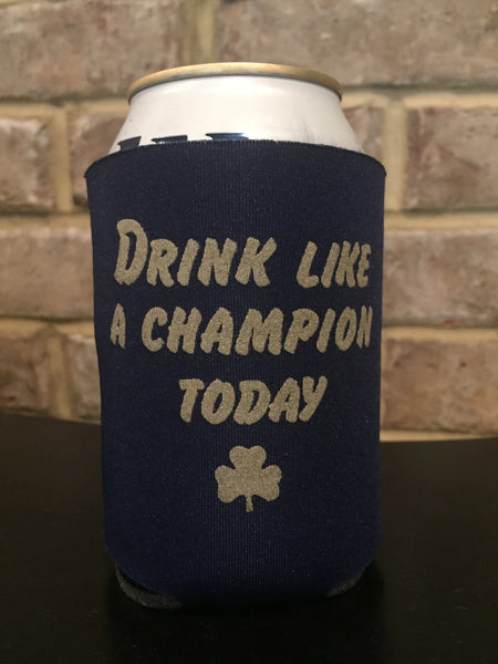 Drink Like A Champion Today Blue Gold Beer Can Cooler Koozie