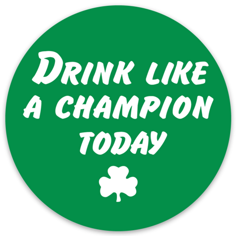 Drink Like A Champion Today Irish Green Sticker