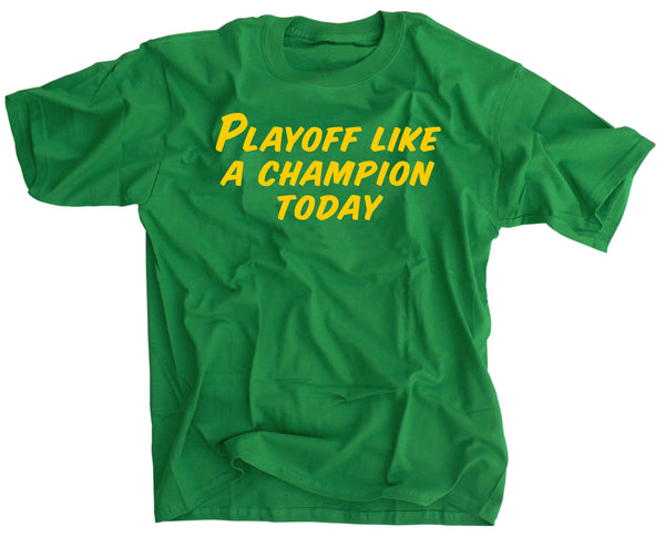 Playoff Like A Champion Today Notre Dame Irish Green t shirt