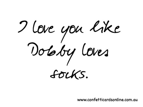 I love you like Dobby...