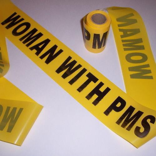 Caution Tape: Woman with PMS