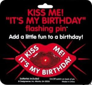 Kiss me its My Birthday Flashing Pin