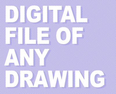 Digital file of any drawing