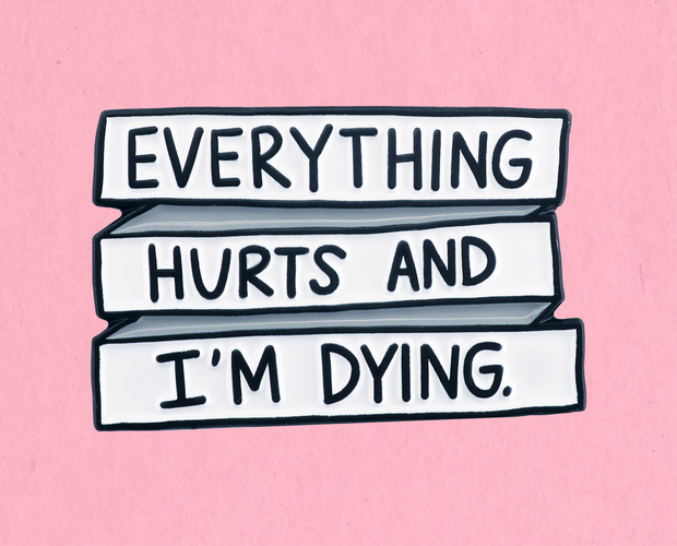 Everything hurts and I'm dying enamel lapel pin