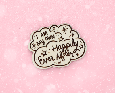 I am my own happily ever after wooden brooch or magnet