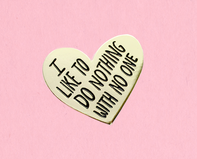I like to do nothing with no one enamel lapel pin
