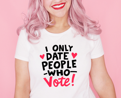 I only date people who vote t-shirt