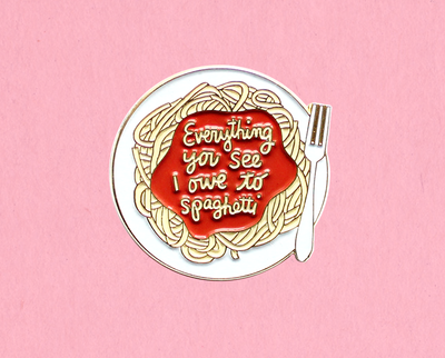 Everything you see I owe to spaghetti enamel lapel pin