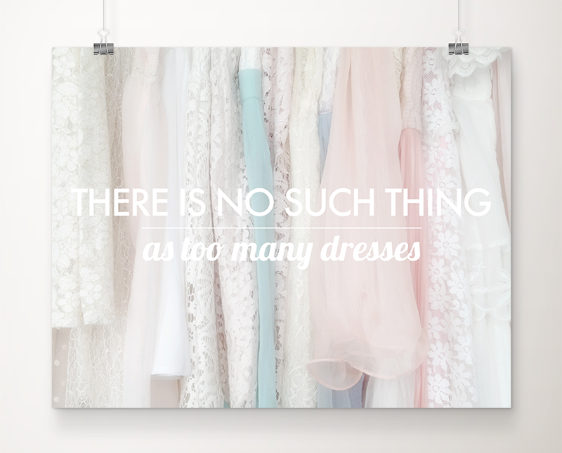 There's No Such Thing as Too Many Dresses art print