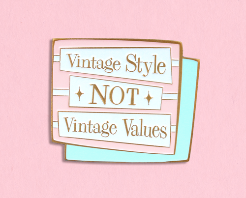 Vintage Style, Not Vintage Values enamel lapel pin/brooch