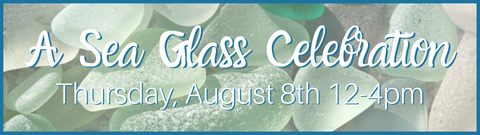 Sixth Annual Sea Glass Celebration